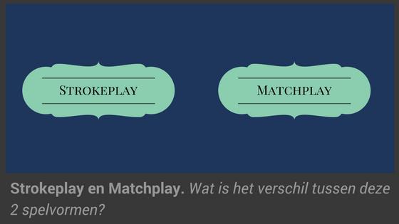 Strokeplay en Matchplay wat is het verschil?