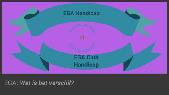 Wat is het verschil tussen een EGA Exact handicap en EGA Clubhandicap?